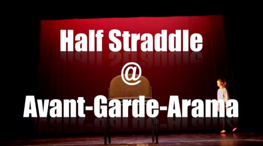 Half Straddle @PS122's Avant Garde Arama
